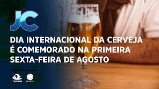 Dia Internacional da Cerveja é comemorado na primeira sexta-feira de agosto