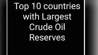Top 10 countries with largest crude oil reserves.
