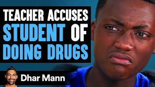 Teacher ACCUSES STUDENT of Doing DRUGS, Instantly Regrets It | Dhar Mann