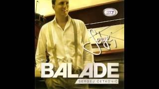 SERGEJ CETKOVIC // RECI MI U LICE // BALADE (2011)