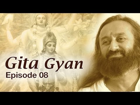 Gita Gyan by Sri Sri Ravi Shankar  -  Episode 8 - Art of Living TV  - r8rTtPNeNCE -