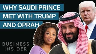Why Saudi's Crown Prince Just Met With Trump, Oprah, Bill Gates, and Jeff Bezos