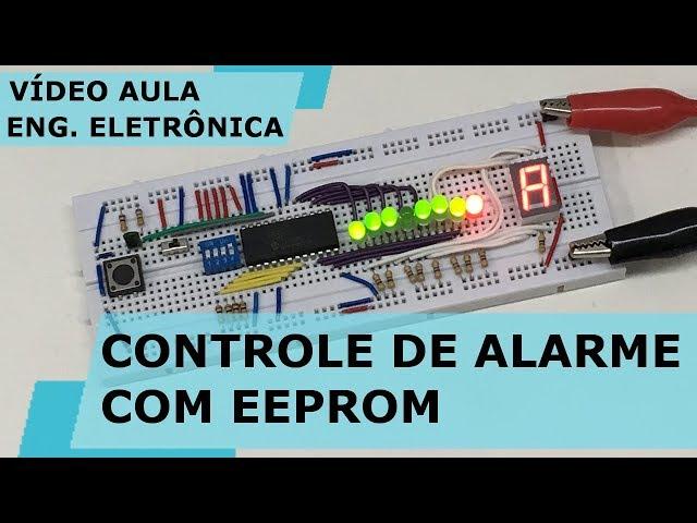 CONTROLE DE ALARME COM EEPROM | Vídeo Aula #224