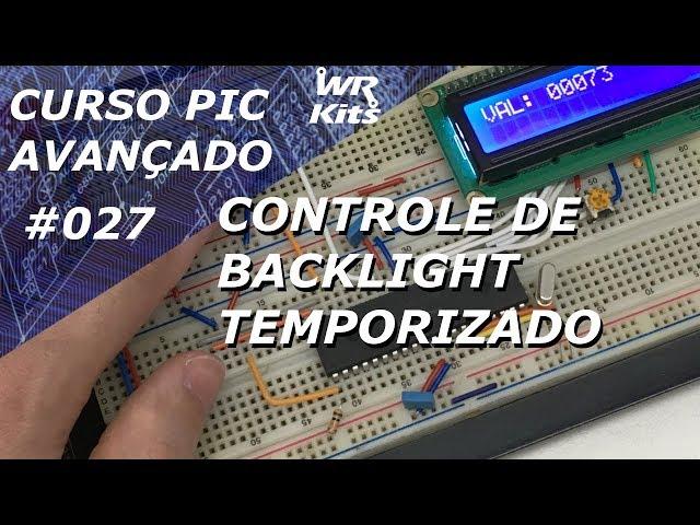 CONTROLE DE BACKLIGHT TEMPORIZADO | Curso de PIC Avançado #027