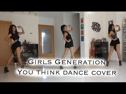 Girls' Generation (SNSD) You Think - dance cover