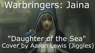 Warbringers: Jaina - Daughter of the Sea - Cover by Aaron Lewis (Jiggles)