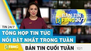 Tổng hợp tin tức Việt Nam nổi bật nhất trong tuần, bản tin cuối tuần 10/1/2021 | FBNC