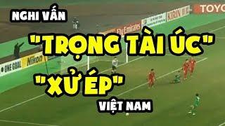 Cận cảnh màn xử ép của Trọng tài Úc trong trận U23 Việt Nam thắng Irag