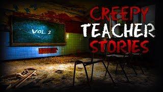 7 True Creepy School Teacher Stories (Vol. 2)