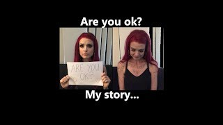 Are you ok? My story and battle with anorexia and suicide.