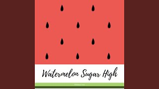 Watermelon Sugar High