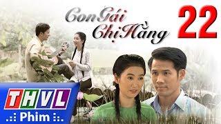 THVL | Con gái chị Hằng - Tập 22