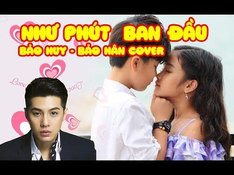 MV Cover Như Phút Ban Đầu - Bảo Huy - Bảo Hân Suri cực dễ thương, duyên trời ấn định