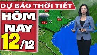Dự báo thời tiết hôm nay mới nhất ngày 12/12 | Dự báo thời tiết 3 ngày tới