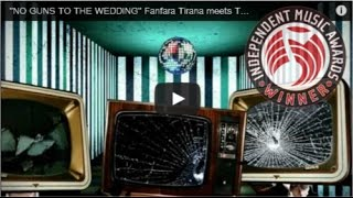 Fanfara Tirana - NO GUNS TO THE WEDDING