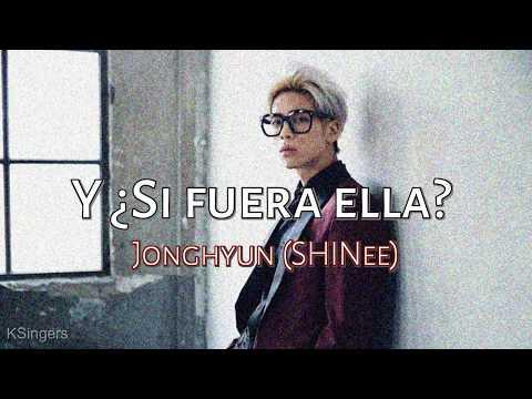 Jonghyun (SHINee) - Y si fuera ella | Sub (Han - Rom - Español) Letra