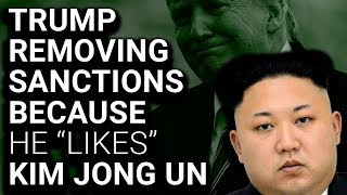 Trump Removing North Korea Sanctions Because He