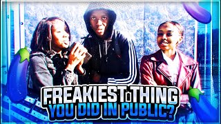 WHAT'S THE FREAKIEST THING YOU DID IN PUBLIC? | HIGH SCHOOL EDITION | PUBLIC INTERVIEW