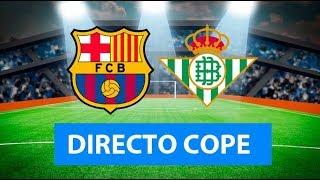 (SOLO AUDIO) Directo del Barcelona 5-2 Betis en Tiempo de Juego COPE