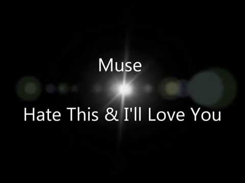 Muse - Hate This & I'll Love You (lyrics)