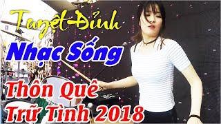 Liên Khúc Nhạc Sống Trữ Tình Bolero Chọn Lọc 2018 - LK Nhạc Sống Thôn Quê Dân Dã Hay Nhất Hiện Nay