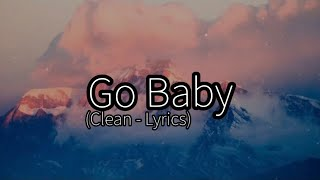 BRS Kash - Go Baby (Clean - Lyrics)