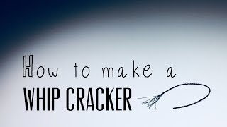 How To Make a Whip Cracker