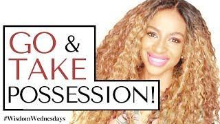 GO & TAKE POSSESSION OF THE LAND - Wisdom Wednesdays