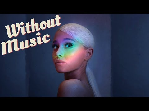 Ariana Grande - Without Music - No Tears Left To Cry