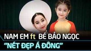 Nam Em, Bé Bảo Ngọc, Ái Phương - Mashup Nét đẹp Á Đông