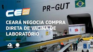 Ceará negocia compra direta de vacina de laboratório