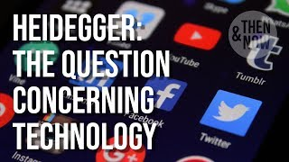 The Question Concerning Technology (& Social Media) - Heidegger