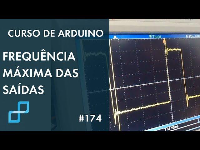 FREQUÊNCIA MÁXIMA NAS SAÍDAS DO ARDUINO | Curso de Arduino #174