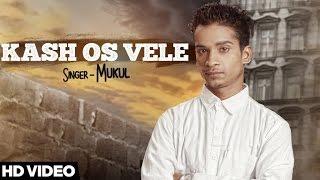 Kash Os Vele – Mukul Punjabi Video Download New Video HD