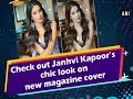 Watch: Janhvi Kapoor's chic look on new magazine cover