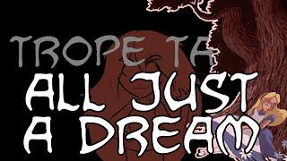 Trope Talk: All A Dream