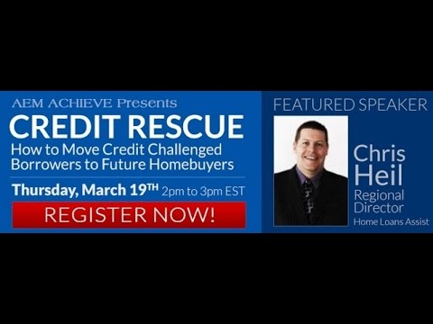 AEM Achieve #7: Credit Rescue How to move your credit challenged borrowers to future home buyers