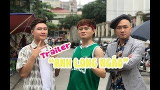 [Trailer] - ANH LONG NGÁO - Long Hách ft Đạt Deus ft Hoàng Du Ka