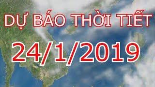 Dự Báo Thời Tiết Mới Nhất Ngày 24/1/2019 | Dự báo thời tiết 9 ngày tới