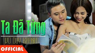Ta Đã Từng - Vũ Duy Khánh, DJ Trang Moon [Official MV]