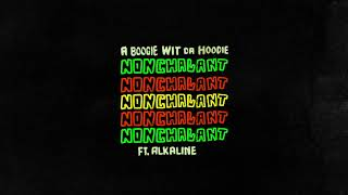 A Boogie Wit Da Hoodie - Nonchalant (feat. Alkaline) [Official Audio]