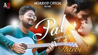 Pal -  Jalebi | Cover | Unplugged | Arijit Singh | Shreya Ghoshal | Deep | Anshudeepofficial |