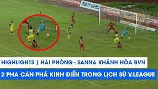 Highlights | Hải Phòng - Sanna Khánh Hòa BVN | 2 pha cản phá kinh điển đi vào lịch sử V.League