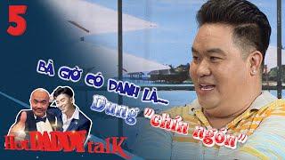 Hot Daddy Talk #5 FULL | Hoàng Mập bái phục CÔ VỢ 9 NGÓN GIANG HỒ nhưng đáng yêu đến lạ lùng