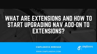 Webinar: What Are Extensions? How to Prepare and Start Upgrading NAV Add on to Extensions?