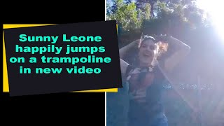 Sunny Leone happily jumps on a trampoline in new video..
