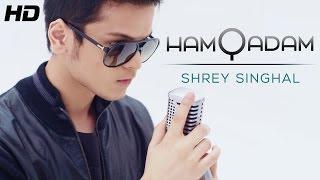 "Lover boy Shrey Singhal ""Hamqadam"" Official Full HD Video | New Songs Hindi"