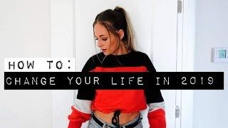 How To REALLY Change Your Life In 2019   5 LIFE CHANGING HABITS