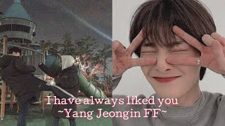 I have always liked you- 1/2 Yang Jeongin FF
