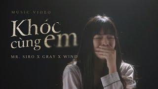 KHÓC CÙNG EM | Mr. Siro x Gray x Wind (Official Music Video)